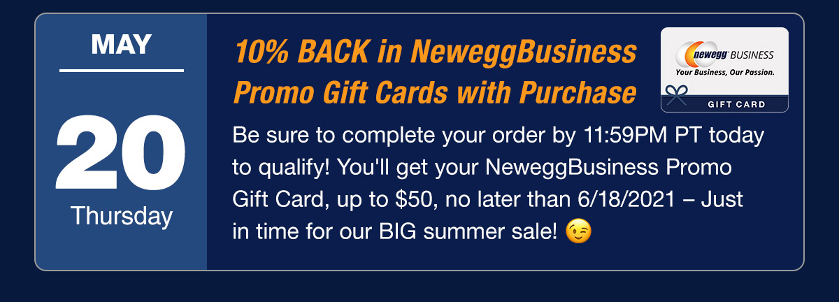 May 20 - Thursday - 10% BACK in Newegg Promo Gift Cards with Purchase