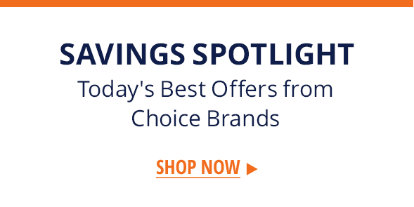 Savings Spotlight | Today's Best Offers from Choice Brands