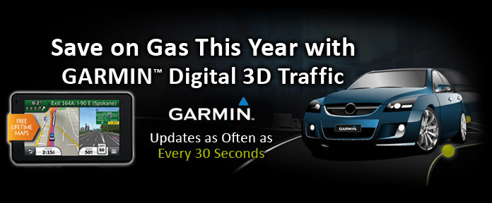 Save on Gas with Garmin 3D Traffic, shop now!