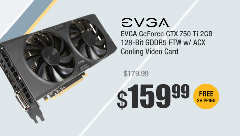 EVGA GeForce GTX 750 Ti 2GB 128-Bit GDDR5 FTW w/ ACX Cooling Video Card
