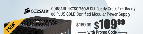 CORSAIR HX750 750W SLI Ready CrossFire Ready 80 PLUS GOLD Certified Modular Power Supply