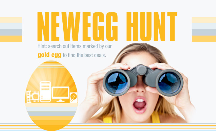 NEWEGG HUNT. Hint: search out items marked by our gold egg to find the best deals.