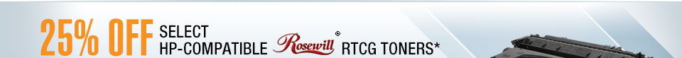 25% OFF SELECT HP-COMPATIBLE ROSEWILL RTCG TONERS*
