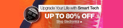 Upgrade Your Life with Smart Tech - Up To 80% Off