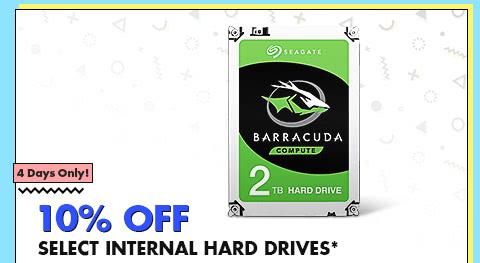 10% OFF SELECT INTERNAL HARD DRIVES*