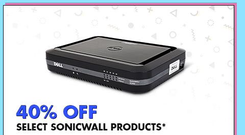40% OFF SELECT SONICWALL PRODUCTS*