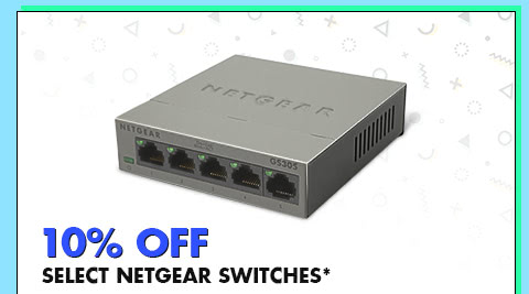 10% OFF SELECT NETGEAR ROUTERS*
