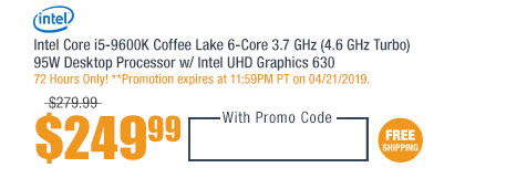 Intel Core i5-9600K Coffee Lake 6-Core 3.7 GHz (4.6 GHz Turbo) 95W Desktop Processor w/ Intel UHD Graphics 630