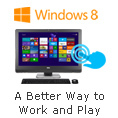 Windows 8 - A Better Way to Work and Play.