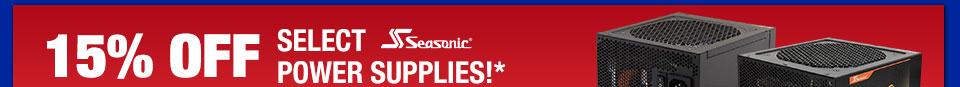 15% OFF SELECT SEASONIC POWER SUPPLIES!*