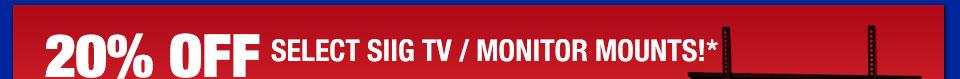 20% OFF SELECT SIIG TV / MONITOR MOUNTS!*