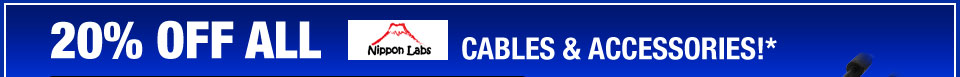20% OFF ALL NIPPON LABS CABLES & ACCESSORIES!*