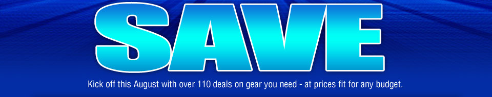 NEW MONTH = NEW WAYS TO SAVE. Kick off this August with over 110 deals on gear you need - at prices fit for any budget.