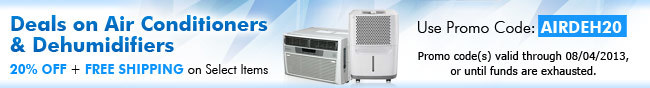 Deals on Air Conditioners and Dehumidifiers. 20% OFF and FREE SHIPPING on Select Items. Use Promo Code : AIRDEH20. Promo code(s) valid through 08/04/2013, or until funds are exhausted.