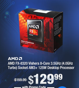 AMD FX-8320 Vishera 8-Core 3.5GHz (4.0GHz Turbo) Socket AM3+ 125W Desktop Processor
