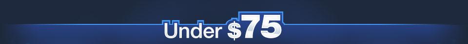 UNDER $75
