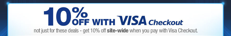 10% OFF WITH VISA CHECKOUT. not just for these deals - get 10% off site-wide when you pay with Visa Checkout.