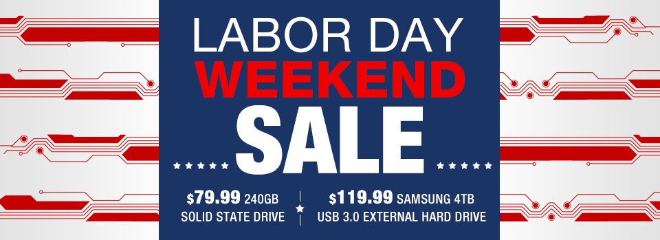 LABOR DAY WEEKEND SALE. Unwind to starred & striped savings like $79.99 240GB solid state drive and $119.99 Samsung 4TB USB 3.0 external hard drive.