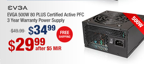 EVGA 500W 80 PLUS Certified Active PFC 3 Year Warranty Power Supply