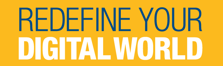 REDEFINE YOUR DIGITAL WORLD