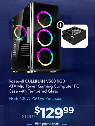Rosewill CULLINAN V500 RGB ATX Mid Tower Gaming Computer PC Case with Tempered Glass - FREE 600W PSU w/ Purchase; Shop Now