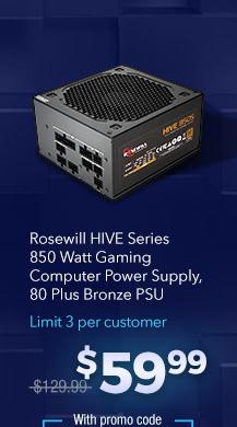 Rosewill HIVE Series 850 Watt Gaming Computer Power Supply 80 Plus Bronze PSU. Limit 3 per customer; $59.99