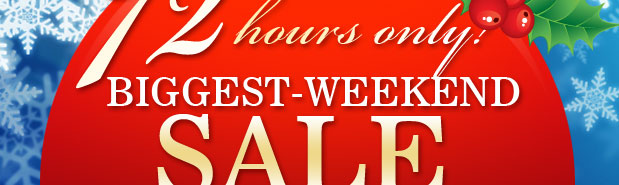 72 HOURS ONLY! LAST-WEEKEND SALE