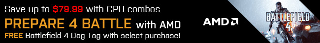 Save Up To $79.99 With Cpu Combos. Prepare 4 Battle With AMD. Free Battlefield 4 Dog Tag With Select Purchase!