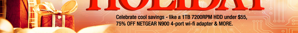 Celebrate cool savings - like a 1TB 7200RPM HDD under $55, 75% OFF NETGEAR N900 4-port wi-fi adapter & MORE.