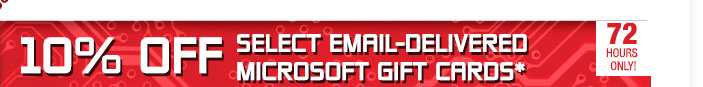 72 HOURS ONLY. 10% OFF SELECT EMAIL-DELIVERED MICROSOFT GIFT CARDS*