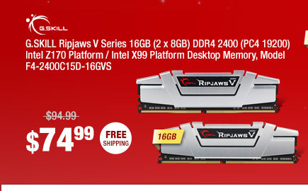 G.SKILL Ripjaws V Series 16GB (2 x 8GB) DDR4 2400 (PC4 19200) Intel Z170 Platform / Intel X99 Platform Desktop Memory, Model F4-2400C15D-16GVS