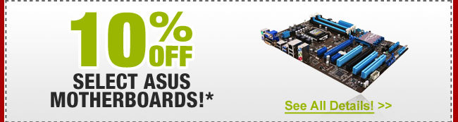 10% OFF SELECT ASUS MOTHERBOARDS!*