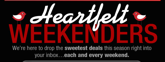 HEARTFELT WEEKENDERS!