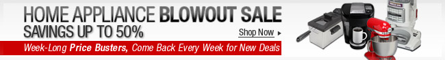 Home Appliance blowout sale - savings up to 50% - week-long price busters, come back every week for new deals