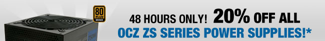 48 HOURS ONLY! 20% OFF ALL OCZ ZS Series Power Supplies!*