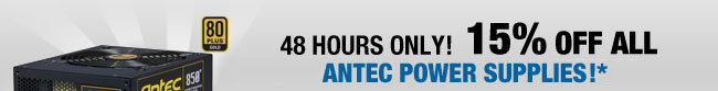 48 HOURS ONLY! 15% OFF ALL Antec Power Supplies + Free Shipping!*