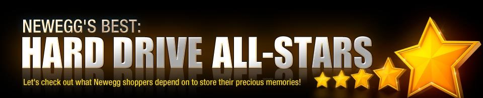 NEWEGG'S BEST: HDD ALL-STARS. Let's check out what Newegg shoppers depend on to store their precious memories!
