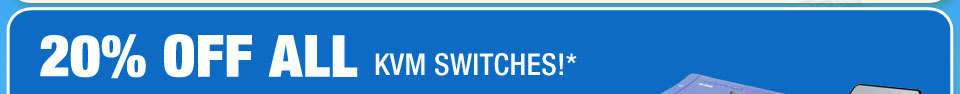 20% OFF ALL KVM SWITCHES!*