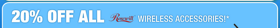 20% OFF ALL ROSEWILL WIRELESS ACCESSORIES!*