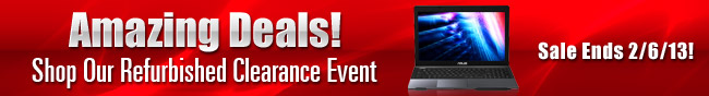 Amazing Deals! Shop Our Refurbished Clearance Event. Sale Ends 2/6/13!