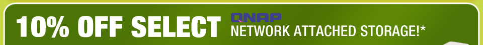 10% OFF SELECT QNAP NETWORK ATTACHED STORAGE!*
