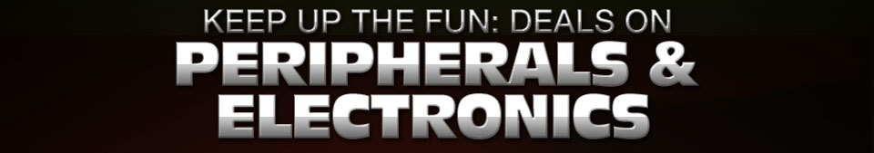 KEEP UP THE FUN: DEALS ON PERIPHERALS & ELECTRONICS