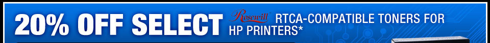 20% OFF SELECT ROSEWILL RTCA-COMPATIBLE TONERS FOR HP PRINTERS*
