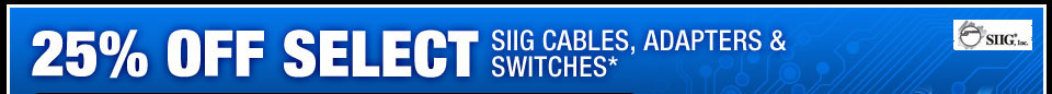 25% OFF SELECT SIIG CABLES, ADAPTERS & SWITCHES*