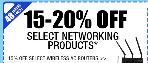 48 HOURS ONLY! 15-20% OFF SELECT NETWORKING PRODUCTS!*