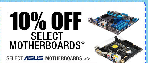 10% OFF SELECT MOTHERBOARDS!*