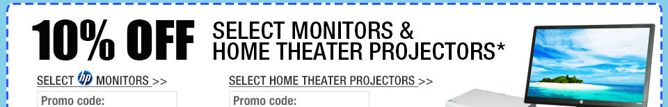 10% OFF SELECT MONITORS & HOME THEATER PROJECTORS!*