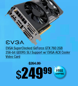 EVGA SuperClocked GeForce GTX 760 2GB 256-bit GDDR5 SLI Support w/ EVGA ACX Cooler Video Card