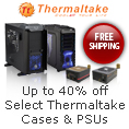 up to 40 percent off select thermaltake cases and PSUs.