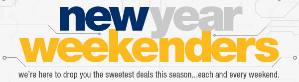 NEWYEAR WEEKENDERS. we're here to drop you the sweetest deals this season...each and every weekend.